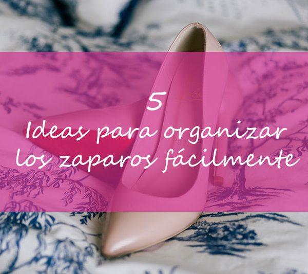 5 Ideas para organizar los zapatos fácilmente